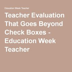 Teacher David Edelman says that teacher-evaluation systems need to be reoriented to focus less on ratings and more on helping teachers learn more about their practice. Teacher Evaluation, Education Week, Check Box, Boxes, Learning, School, Crates, Studying