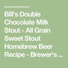 Bill's Double Chocolate Milk Stout - All Grain Sweet Stout Homebrew Beer Recipe - Brewer's Friend