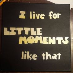 """DIY canvas wall art song quote: """"Little Moments""""-Brad Paisley"""