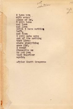 Tyler Knott Gregson Typewriter Series [this is so beautifully written and I think it speaks to the capacity for endless love in humans] Love Poems And Quotes, Quotes To Live By, Me Quotes, Selfless Love Quotes, Best Love Poems, My Girlfriend Quotes, Me As A Girlfriend, The Words, Pretty Words