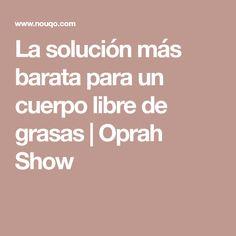 La solución más barata para un cuerpo libre de grasas | Oprah Show