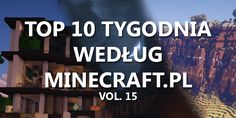 Top 10 Tygodnia vol. 15 - http://minecraft.pl/16404,top-10-tygodnia-vol-15