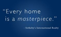 """""""Every home is a masterpiece."""""""