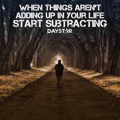 When things aren't adding up in your life, start subtracting. [Daystar.com]