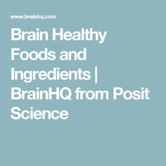 Brain Healthy Foods and Ingredients   BrainHQ from Posit Science