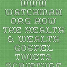 www.watchman.org  How the Health & Wealth Gospel twists Scripture!