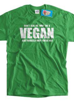 Funny Vegan Shirt Don t Ask Me Why I m Vegan Tshirt Food Foodie Healthy  Living Clean Eating Mens Veg. CamisetasFemeninaEstilo FemeninoRopaVida ... dd581d89fe8