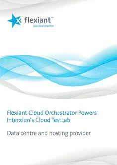 """""""Flexiant Cloud Orchestrator Powers Interxion's Cloud Test Lab"""" Partner case study"""