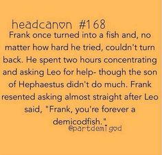 "Leo said, ""Frank, you're forever a demicodfish."" *slow clap*"