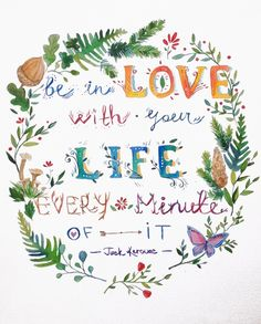 """Aquarelle quote of Jack Kerouac """"Be in love with your life every minute of it"""""""