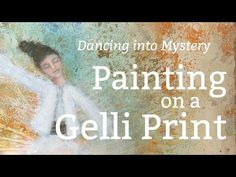 ▶ Mixed Media Tutorial: Painting on a Gelli Print Background (Dancing into Mystery) - YouTube