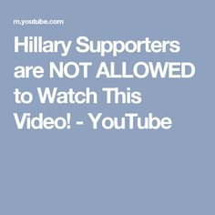 Hillary Supporters are NOT ALLOWED to Watch This Video! - YouTube