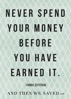 """Never spend your mo"