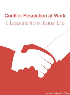 Conflict Resolution at Work: 2 Lessons from Jesus' Life. To know more: [Click on the image]  #wordatwork #conflict #leadership