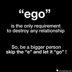 ego - the monster inside of you. ego is when you think high or low of yourself. The best way to understand ego is to recognize that it is a part off of your daily life. Home Quotes And Sayings, Quotes About God, Happy Quotes, Positive Quotes, Love Quotes, Motivational Quotes, Funny Quotes, Inspirational Quotes, Quotes On Ego
