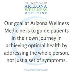 Our mission at Arizona Wellness Medicine is to guide patients in their own journey in achieving optimal health.