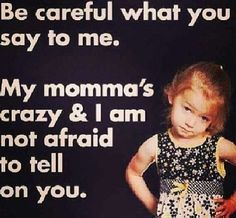 Discover and share Dont Mess With My Mom Quotes. Explore our collection of motivational and famous quotes by authors you know and love. Mama Bear Quotes, Mom Quotes, Crazy Quotes, Family Quotes, Child Quotes, Mother Daughter Quotes, To My Daughter, Daughters, Daughter Quotes Funny