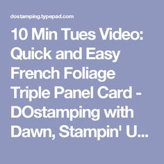 10 Min Tues Video: Quick and Easy French Foliage Triple Panel Card - DOstamping with Dawn, Stampin' Up! Demonstrator