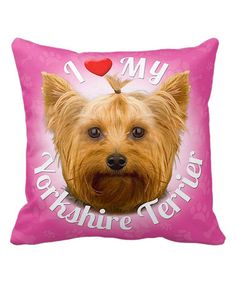 Love this Pink 'I Love My Yorkshire Terrier' Throw Pillow on #zulily! #zulilyfinds