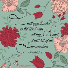 """""""I will give thanks to the Lord with all my heart. I will tell of all Your wonders.""""  -Psalm 9:1"""