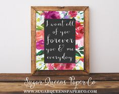 I Want All Of You, Forever, You & Me, Everyday Watercolor Floral Chalkboard 8x10 Print The Notebook //  Sugar Queens Paper Co. // Your one stop shop for all wedding + event invitation and design // We specialize in chic, unique, watercolor, and country themed invitations // layaway options available!