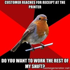 """Retail Robin - Customer: """"It's time Do you close?"""" Me: 9 CusTomer: oh good I still have time Leja LOL Retail ROBIN. Work Memes, Work Quotes, Work Humor, Work Funnies, Work Sayings, Office Humour, Friday Funnies, Cashier Problems, Retail Problems"""