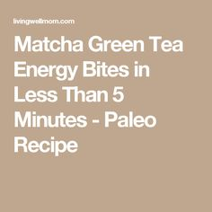 Matcha Green Tea Energy Bites in Less Than 5 Minutes - Paleo Recipe