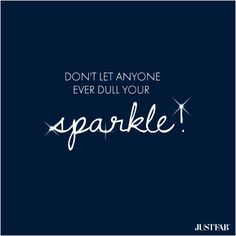 Don't let anyone ever dull your sparkle! #quotes