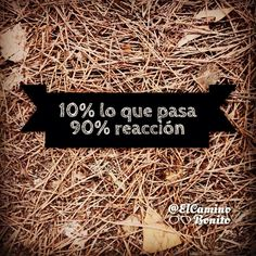 10% what happens 90% reacction #elcaminobonito #instaquotes #quote #quoteoftheday #life #instagood #love #photooftheday #igers #instagramhub #instadaily #true #instamood #word #spiritual #faith #believe #spirituality #trust #peace #calm #mind #soul...