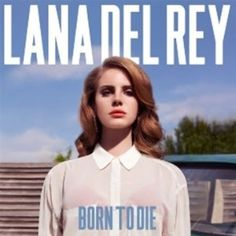 Lana Del Rey, 'Born To Die' // I don't care whether she's Lizzy Grant or 'Lana', I adore her voice and love her songs. I'll definitely be buying this album on Monday.