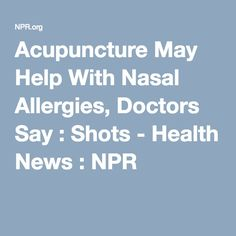 Acupuncture May Help With Nasal Allergies, Doctors Say : Shots - Health News : NPR