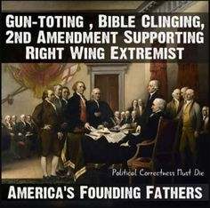 Gun Toting, Bible Clinging 2nd Amendment Supporting Right-Wing Extremist America's Founding Fathers #NeverTrump