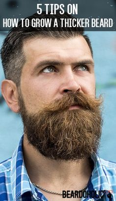 5 Tips on How to Grow a Thicker Beard From beardoholic.com