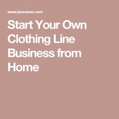 Start Your Own Clothing Line Business from Home
