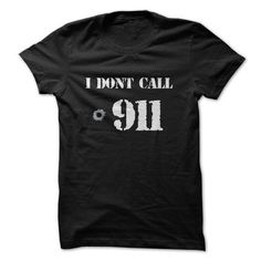 I Dont Call 911 - White Letters T Shirts, Hoodies Sweatshirts. Check price ==► https://www.sunfrog.com/LifeStyle/I-Dont-Call-911--White-Letters.html?57074