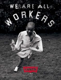 "Levi's ""Go Forth"" Ready To Work campaign - print ad: ""We Are All Workers."""