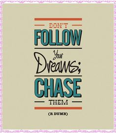 Chase it!