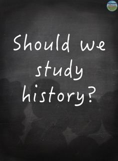 """When your students ask, """"Why should we study history?"""" ask them to answer the question."""