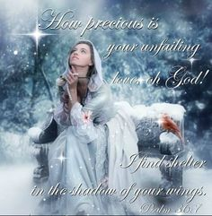 """""""How precious is Your lovingkindness, O God! Therefore the children of men put their trust under the shadow of Your wings."""" Psalm 36:7"""
