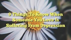 9 Things To Know When Someone You Love Is Suffering From Depression - http://doublebabystrollerreviews.net/9-things-to-know-when-someone-you-love-is-suffering-from-depression/