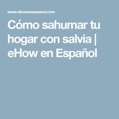 Cómo sahumar tu hogar con salvia   eHow en Español