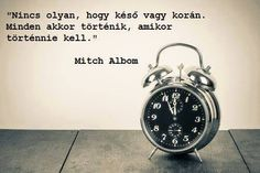 Mitch Albom bölcsessége az időzítésről. A kép forrása: Tudatos életmód # Facebook Words Quotes, Qoutes, Life Quotes, Mitch Albom, Motivational Quotes, Inspirational Quotes, Picture Quotes, Coffee Shop, Favorite Quotes