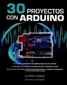 30 proyectos con Arduino Este curioso libro nos va mostrando de un modo fácil y ameno cómo realizar hasta 30 proyectos de electrónica y robótica utilizando como base el microcontrolador Arduino.
