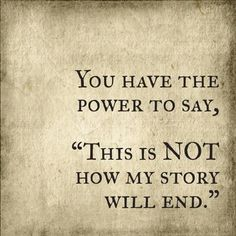 You have the power to say - This is not how my story will end. ~Sayings  #inspirational #power #story #end #quotes