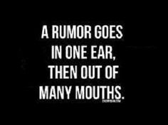 A rumor goes in one ear then out of many mouths. Put a stop to rumors: Don't listen to them and certainly don't repeat what you might have heard. All Quotes, Great Quotes, Inspirational Quotes, Motivational, Quotes About Rumors, Rumor Has It, Life Is Hard, Real Life, Word Up