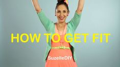 How to get Fit   Suzelle DIY