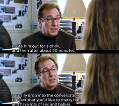 """""""just casually drop into the conversation the fact that you'd like to marry him and have lots of sex and babies"""" - best movie line EVER! (next time I see Alan Rickman, I'll tell him exactly that)"""