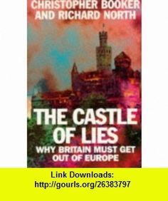 The Castle of Lies Why Britain Must Get Out of Europe (9780715626931) Christopher Booker, Richard A.E. North , ISBN-10: 0715626930  , ISBN-13: 978-0715626931 ,  , tutorials , pdf , ebook , torrent , downloads , rapidshare , filesonic , hotfile , megaupload , fileserve
