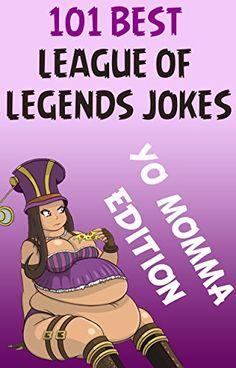 League Of Legends: 101 Best League Of Legends Jokes: YO MOMMA Edition (League Of legends jokes, League of Legends comedy,)