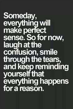 Something to keep in mind! Confused Quote, Someday, Tears Quote, Reason, Perfect Sense, So True, Keep The Faith Quote, I...